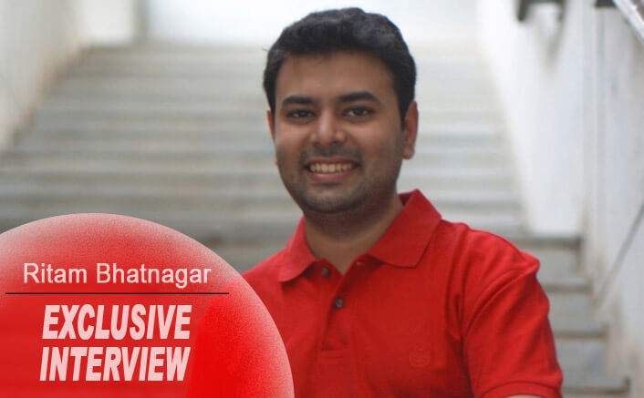 """What Stared Off As A Small Project Had The Potential Of Getting Much Bigger""- Ritam Bhatnagar"